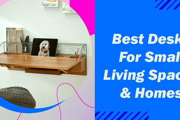 Best Desks For Small Living Spaces & Homes