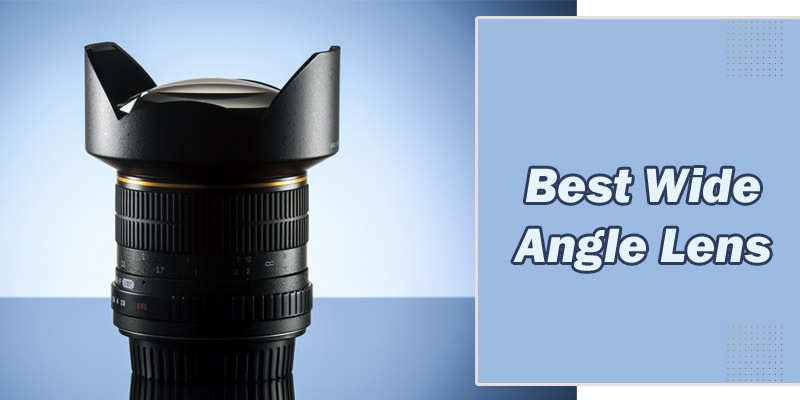 Top 10 Wide Angle Lens in 2021