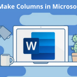 How to Make Columns in Microsoft Word?