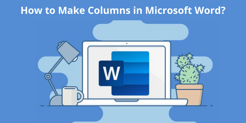 How to Make Columns in Microsoft Word