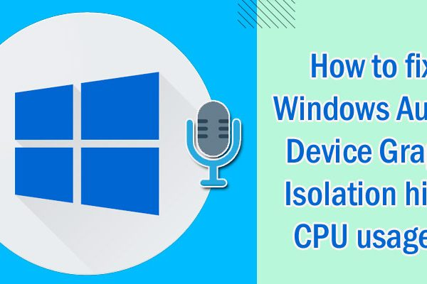 How to fix Windows Audio Device Graph Isolation high CPU usage